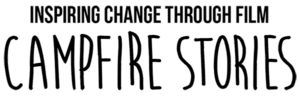 CAMPFIRE STORIES - Inspiring Change Through Film